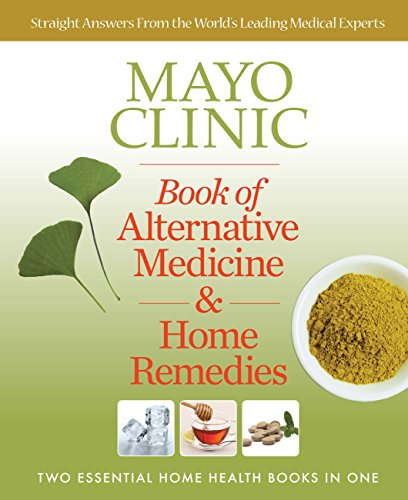Mayo Clinic Book of Alternative Medicine & Home Remedies: Two Essential Home Health Books In One