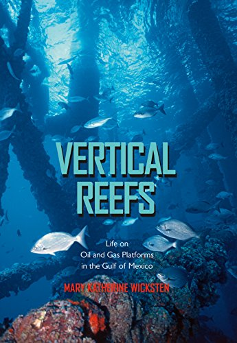 Vertical Reefs: Life on Oil and Gas Platforms in the Gulf of Mexico (Gulf Coast Books, sponsored by Texas A&M University-Corpus Christi Book 27)