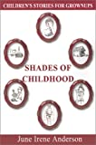 Shades of Childhood, June Irene Anderson, 0759622310