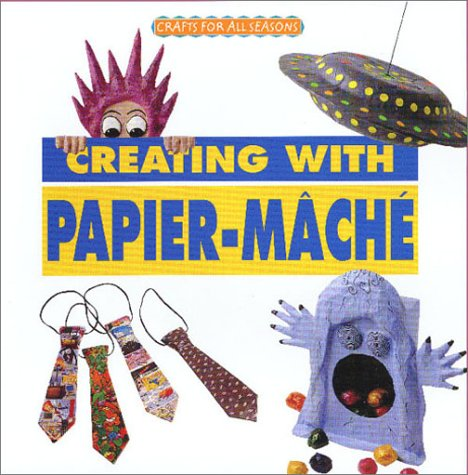 Creating with Papier-Mâché (Crafts for All Seasons) pdf