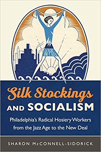 Book Silk Stockings and Socialism: Philadelphia's Radical Hosiery Workers from the Jazz Age to the New Deal