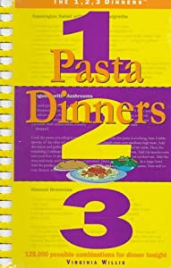 Pasta Dinners 1, 2, 3: 125,000 Possible Combinations for Dinner Tonight (The 1, 2, 3 Dinners)
