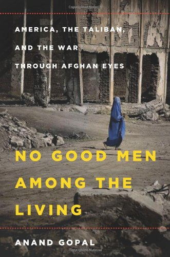 No Good Men Among the Living: America; the Taliban and the War through Afghan Eyes (American Empire Project)