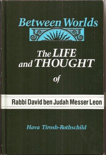 Between Worlds: The Life and Thought of Rabbi David Ben Judah Messer Leon (S U N Y Series in Judaica)