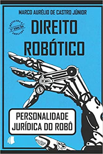 Direito Robótico: Personalidade Jurídica Do Robô