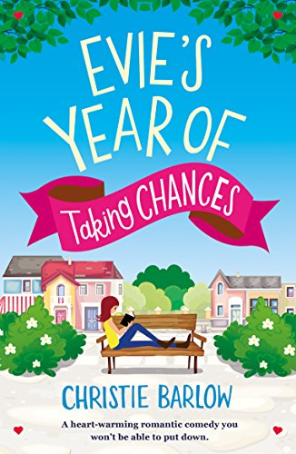 Romantic, funny and poignant! Fans of Debbie Johnson and Cathy Bramley will adore: Evie's Year of Taking Chances by Christie Barlow