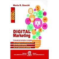 Digital marketing. Il manuale più semplice e completo per conseguire la certificazione ECDL, per chi studia marketing e per chi opera nel web marketing: unico