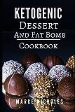Ketogenic Dessert And Fat Bomb Cookbook: Delicious Ketogenic Dessert And Fat Bomb Recipes For Burning Fat (Low Carb High Fat Diet)