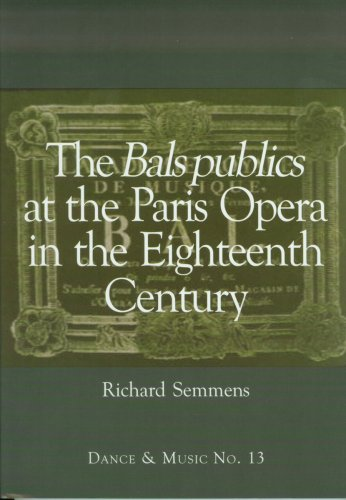 The Bals Publics At The Paris Opera, 1716-1963 (Wendy Hilton Dance And Music Series)