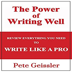 The Power of Writing Well: Review Everything You Need to Write Like a Pro