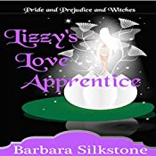 Lizzy's Love Apprentice: Pride and Prejudice and Witches: The Witches of Longbourn, Book 2 | A Lady, Barbara Silkstone