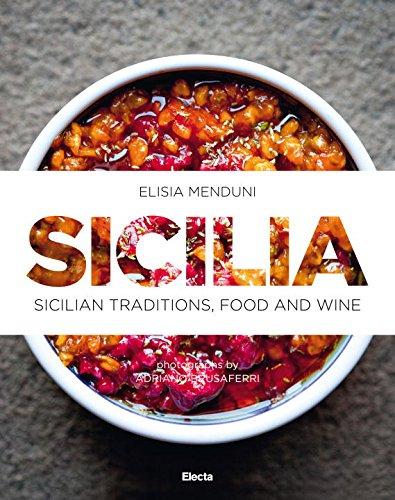 Sicilia: Sicilian Traditions, Food and Wine by Elisa Menduni