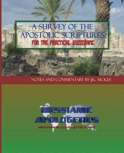 A Survey of the Apostolic Scriptures for the Practical Messianic