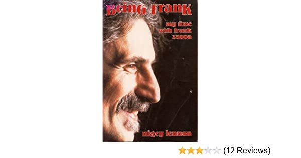 Being Frank My Time With Frank Zappa Nigey Lennon Phil Stern