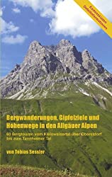 Bergwanderungen, Gipfelziele und Höhenwege in den Allgäuer Alpen: 60 Bergtouren vom Kleinwalsertal über Oberstdorf bis zum Tannheimer Tal