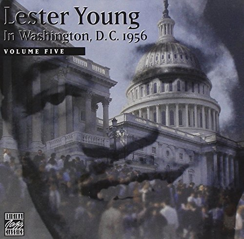 Lester Young In Washington, D.C. 1956, Vol. 5 by Original Jazz Classics