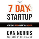 The 7 Day Startup: You Don't Learn Until You Launch | Dan Norris