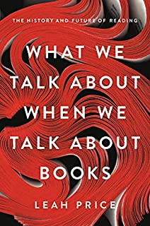 Book Cover: What We Talk About When We Talk About Books: The History and Future of Reading