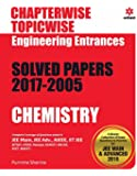 Chapterwise Topicwise Solved Papers Chemistry for Engineering Entrances 2017 - 2005