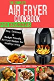 img - for The Complete Air Fryer Cookbook For Beginners: Easy, Delicious And Budget Friendly Air Fryer Recipes For Healthy Living book / textbook / text book