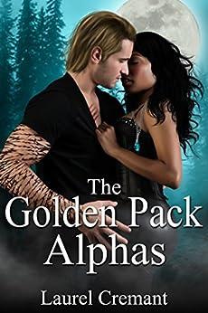 The Golden Pack Alphas: A Paranormal Romance by [Cremant, Laurel]