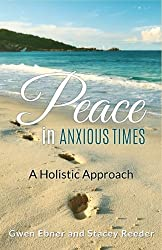 Peace in Anxious Times: A Holistic Approach (Seeds for your Spirit, Soul, and Body) (Volume 2)