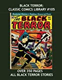 Black Terror: Classic Comics Library #105: All Black Terror Stories From Issues #1-9 --- Over 350 Pages - All Stories - No Ads