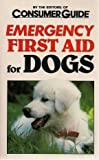 Emergency First Aid for Dogs, Consumer Guide Editors, 0451155777
