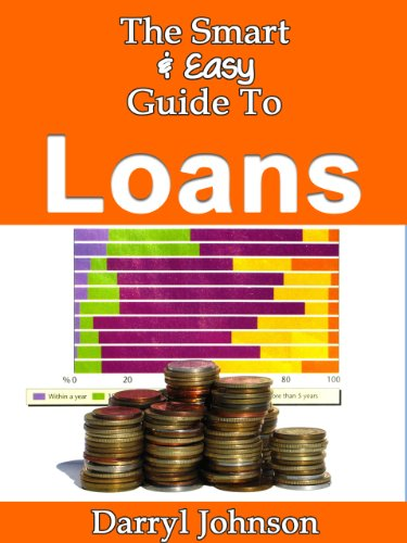 The Smart & Easy Guide To Loans: The Complete Guide Book To Your Credit Score, Home Financing, Mortgages, Car Loans, Student Loans, Credit Repair, Credit Cards & Payday Loans