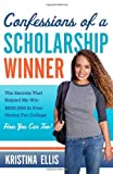 By Kristina Ellis Confessions of a Scholarship Winner: The Secrets That Helped Me Win $500,000 in Free Money for Colle