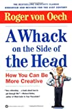 Whack on the Side of the Head, Roger von Oech, 0446674559