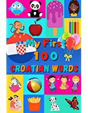 """My 100 First Croatian Words: Learn Croatian for Kids & Toddlers   Wordbook : 100 Nice Pictures with Croatian & English Words   Colored Book   6x9""""  """