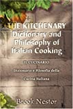 The Kitchenary Dictionary and Philosophy of Italian Cooking, Brook Nestor, 0595299970