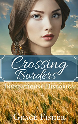 Crossing Borders: Inspirational Historical Romance Novella by [Fisher, Grace]