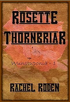 Rosette Thornbriar (Wunstuponia Book 1) by [Roden, Rachel]