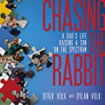 Chasing the Rabbit: A Dad's Life Raising a Son on the Spectrum | Derek Volk,Dylan Volk