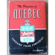The Province of Quebec Through Four Centuries - Romance of Canada Series