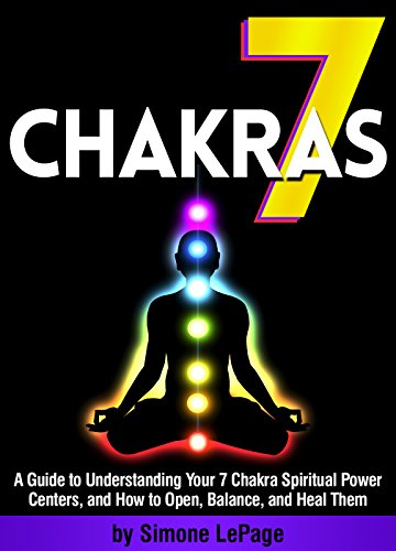 7 Chakras A Guide To Understanding Your Chakra Spiritual Power Centers And How
