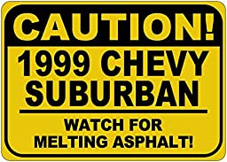 1999 99 CHEVY SUBURBAN Caution Melting Asphalt Sign - 10 x 14 Inches
