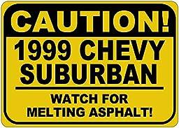 1999 99 CHEVY SUBURBAN Caution Melting Asphalt Sign - 10 x 14 Inches