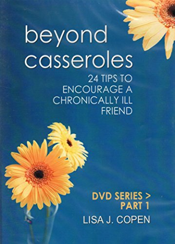 Beyond Casseroles: 24 Tips to Encourage a Chronically Ill Friend (DVD Series Part 1)
