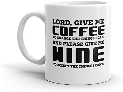 Funny Ceramic Coffee Mug Cup 11 Oz Lord Give Me Coffee To Change The Things I Can And Please Give Me Wine Kitchen Dining