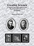 Creative Science : A History and Philosophy of Our Most Powerful Source of Knowledge, Barnhart, Philip, 157074016X