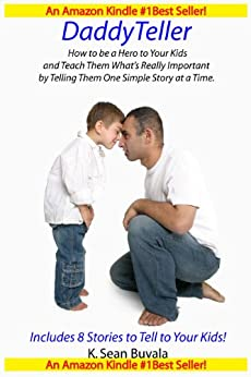 DaddyTeller: How To Be A Hero to Your Kids by Telling One Simple Story at a Time by [Buvala, K. Sean]