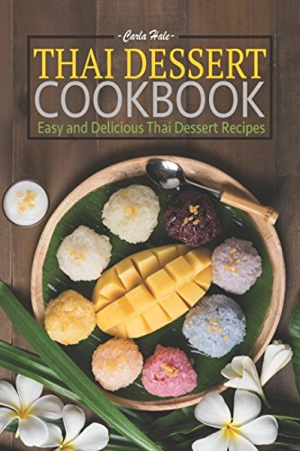 Thai Dessert Cookbook: Easy and Delicious Thai Dessert Recipes by Carla Hale