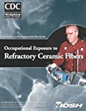 Occupational Exposure to Refractory Ceramic Fibers, Centers For Disease Control And Preventi and National Institute for Occupational Safe, 1494367378