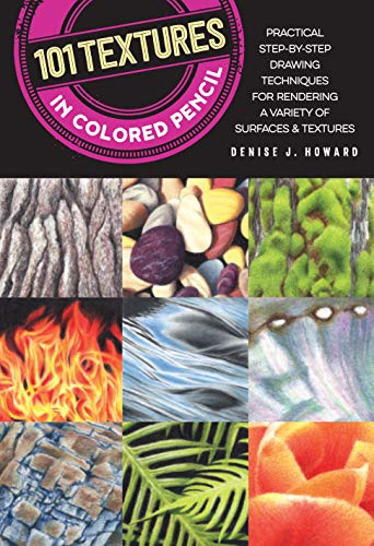101 Textures in Colored Pencil: Practical step by step drawing techniques for rendering a variety of surfaces  textures