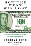 img - for How the West Was Lost: Fifty Years of Economic Folly--and the Stark Choices Ahead book / textbook / text book