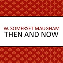 Then and Now Audiobook by W. Somerset Maugham Narrated by Andrew Wincott