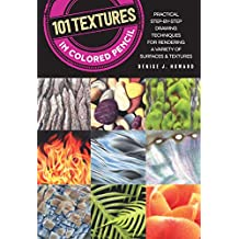 101 Textures in Colored Pencil: Practical step-by-step drawing techniques for rendering a variety of surfaces & textures